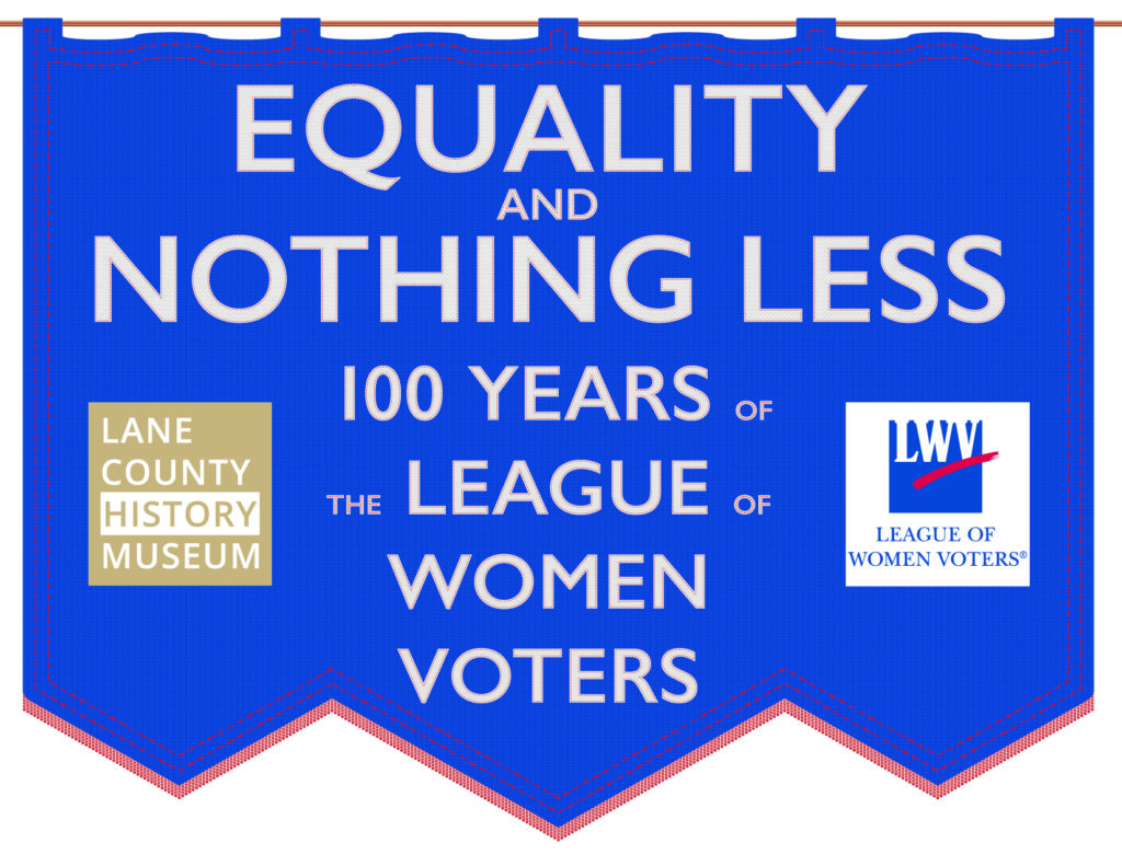 Exhibit: Equality and nothing less: 100 years of the League of Women Voters. Styled as a suffragette banner.